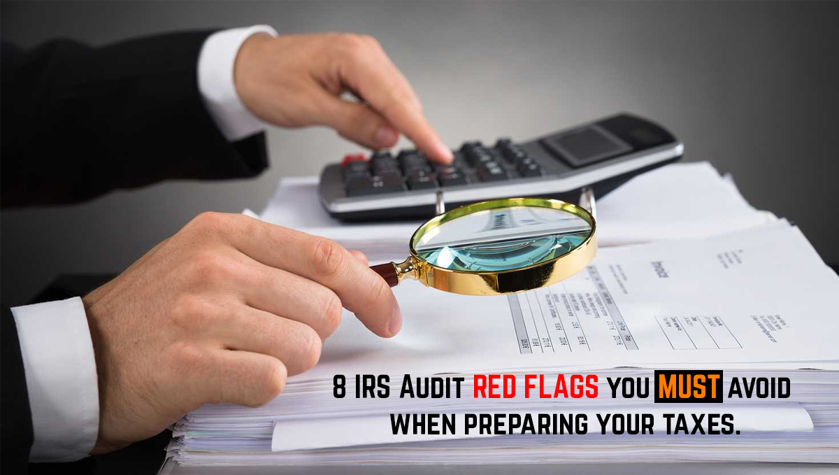 8 IRS Audit RED FLAGS you MUST avoid when preparing your taxes