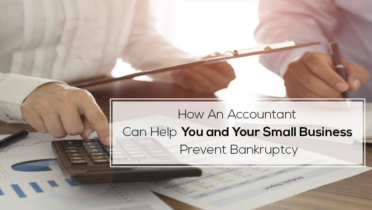 An Accountant Can Help You and Your Small Business Prevent Bankruptcy